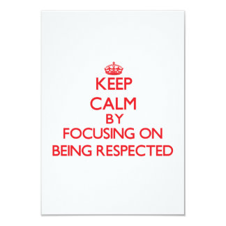 Keep Calm by focusing on Being Respected 3.5x5 Paper Invitation Card