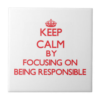 Keep Calm by focusing on Being Responsible Ceramic Tiles