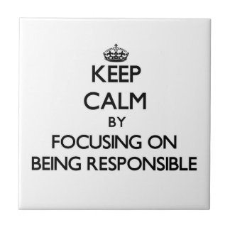 Keep Calm by focusing on Being Responsible Ceramic Tile