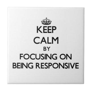 Keep Calm by focusing on Being Responsive Tiles