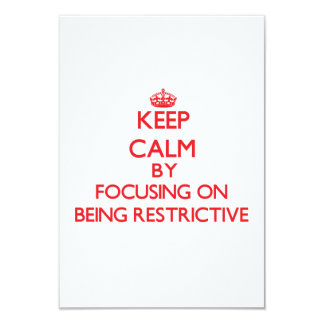 Keep Calm by focusing on Being Restrictive 3.5x5 Paper Invitation Card
