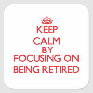 Keep Calm by focusing on Being Retired Sticker