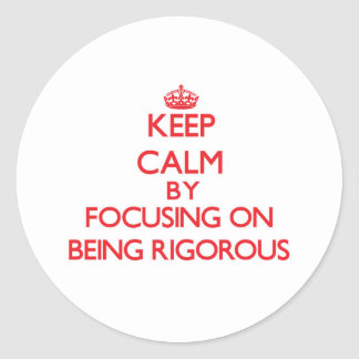 Keep Calm by focusing on Being Rigorous Stickers