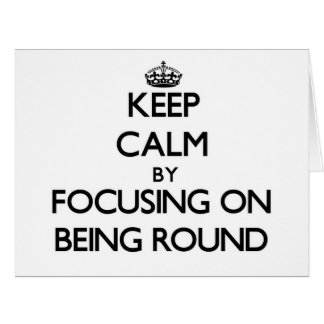 Keep Calm by focusing on Being Round Large Greeting Card
