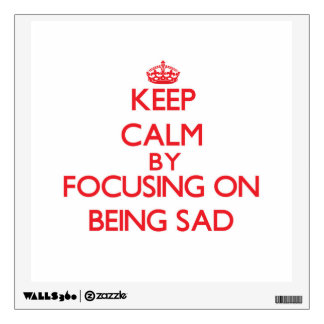Keep Calm by focusing on Being Sad Wall Skin