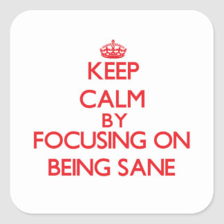Keep Calm by focusing on Being Sane Square Sticker