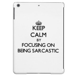Keep Calm by focusing on Being Sarcastic Cover For iPad Air
