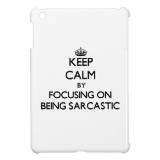 Keep Calm by focusing on Being Sarcastic iPad Mini Cover