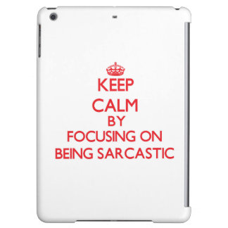 Keep Calm by focusing on Being Sarcastic iPad Air Case