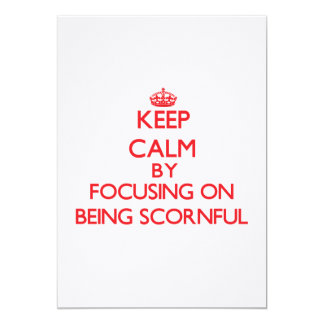 Keep Calm by focusing on Being Scornful 5x7 Paper Invitation Card