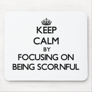 Keep Calm by focusing on Being Scornful Mousepad