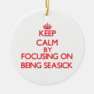 Keep Calm by focusing on Being Seasick Christmas Tree Ornament