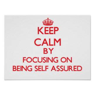 Keep Calm by focusing on Being Self-Assured Posters