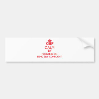 Keep Calm by focusing on Being Self-Confident Car Bumper Sticker