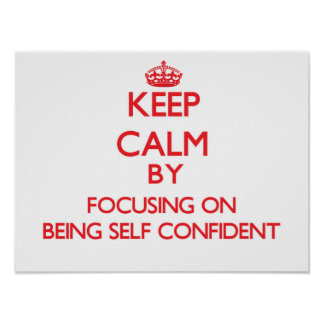 Keep Calm by focusing on Being Self-Confident Poster