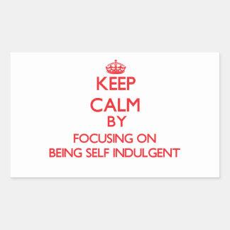 Keep Calm by focusing on Being Self-Indulgent Sticker