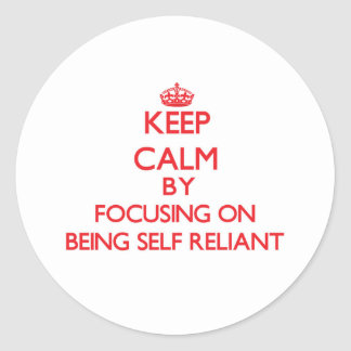 Keep Calm by focusing on Being Self-Reliant Classic Round Sticker