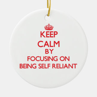 Keep Calm by focusing on Being Self-Reliant Christmas Ornament