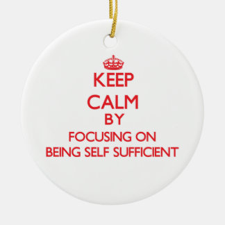 Keep Calm by focusing on Being Self-Sufficient Ornament