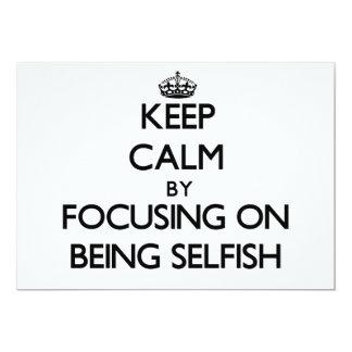 Keep Calm by focusing on Being Selfish Custom Invites