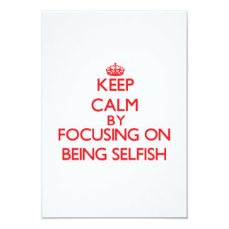 """Keep Calm by focusing on Being Selfish 3.5"""" X 5"""" Invitation Card"""