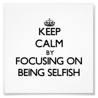 Keep Calm by focusing on Being Selfish Photo