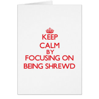 Keep Calm by focusing on Being Shrewd Greeting Cards