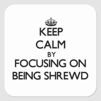 Keep Calm by focusing on Being Shrewd Stickers