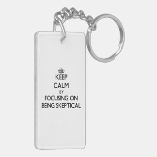 Keep Calm by focusing on Being Skeptical Rectangular Acrylic Keychain