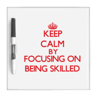 Keep Calm by focusing on Being Skilled Dry-Erase Whiteboard
