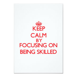 """Keep Calm by focusing on Being Skilled 3.5"""" X 5"""" Invitation Card"""