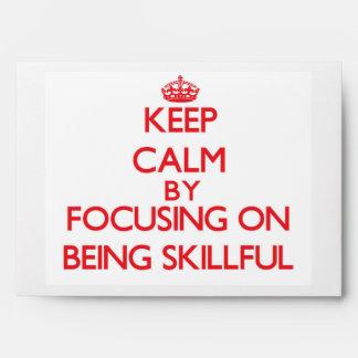 Keep Calm by focusing on Being Skillful Envelope