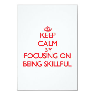 """Keep Calm by focusing on Being Skillful 3.5"""" X 5"""" Invitation Card"""