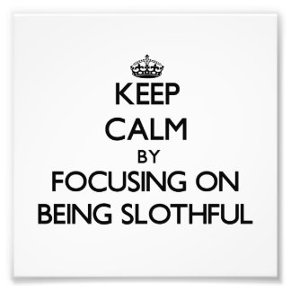 Keep Calm by focusing on Being Slothful Photographic Print