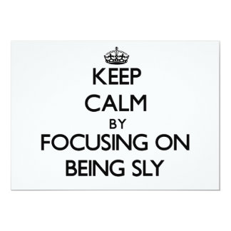 """Keep Calm by focusing on Being Sly 5"""" X 7"""" Invitation Card"""