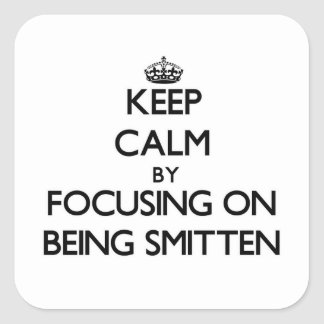 Keep Calm by focusing on Being Smitten Stickers