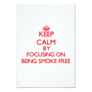 Keep Calm by focusing on Being Smoke-Free 3.5x5 Paper Invitation Card
