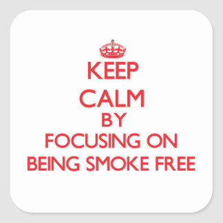 Keep Calm by focusing on Being Smoke-Free Square Sticker