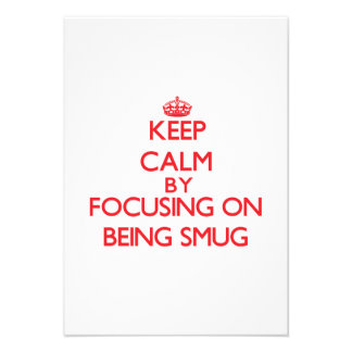 Keep Calm by focusing on Being Smug Invites
