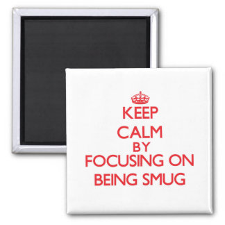 Keep Calm by focusing on Being Smug Fridge Magnets