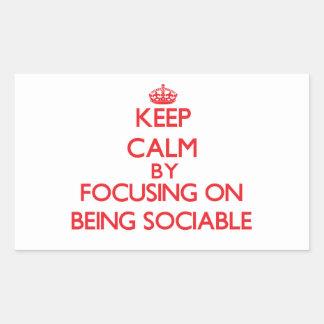 Keep Calm by focusing on Being Sociable Rectangular Sticker