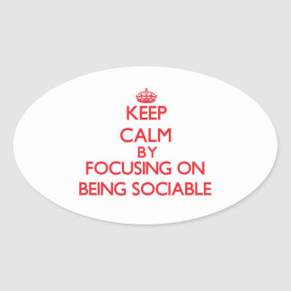 Keep Calm by focusing on Being Sociable Oval Sticker