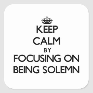Keep Calm by focusing on Being Solemn Square Stickers