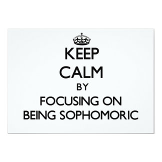 Keep Calm by focusing on Being Sophomoric 5x7 Paper Invitation Card