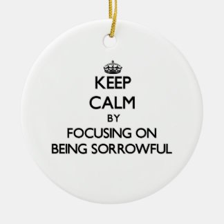Keep Calm by focusing on Being Sorrowful Double-Sided Ceramic Round Christmas Ornament