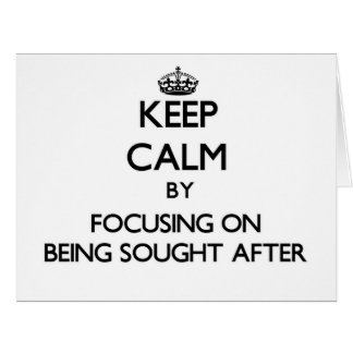 Keep Calm by focusing on Being Sought-After Large Greeting Card