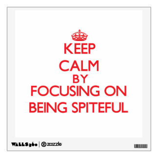 Keep Calm by focusing on Being Spiteful Room Decal