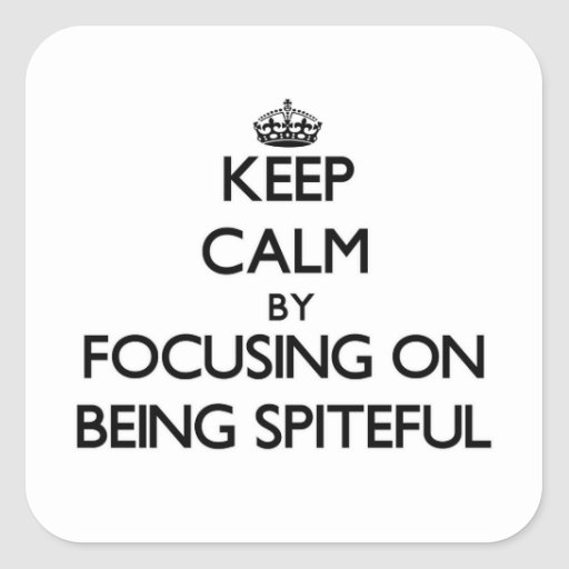 Keep Calm by focusing on Being Spiteful Square Stickers