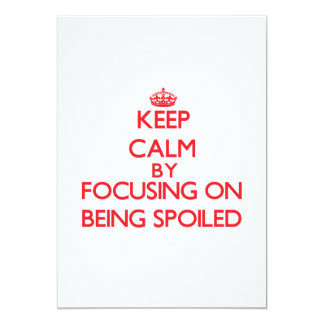 """Keep Calm by focusing on Being Spoiled 5"""" X 7"""" Invitation Card"""