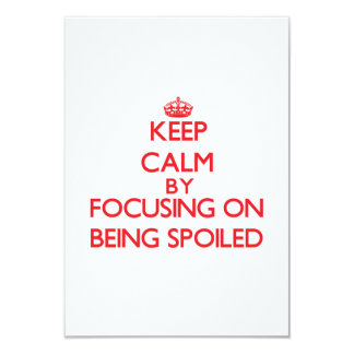 """Keep Calm by focusing on Being Spoiled 3.5"""" X 5"""" Invitation Card"""